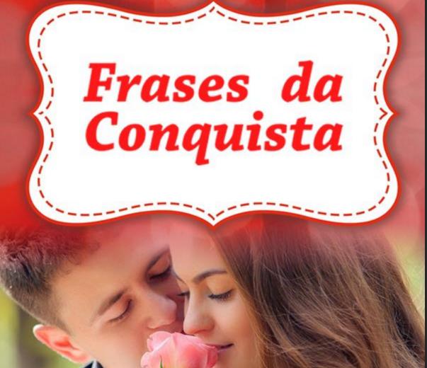 Frases da Conquista: Livro te ajuda a conquistar qualquer homem!