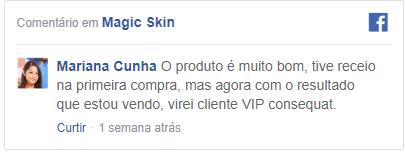 Relado da Mariana cunha que experimentou o magic skin